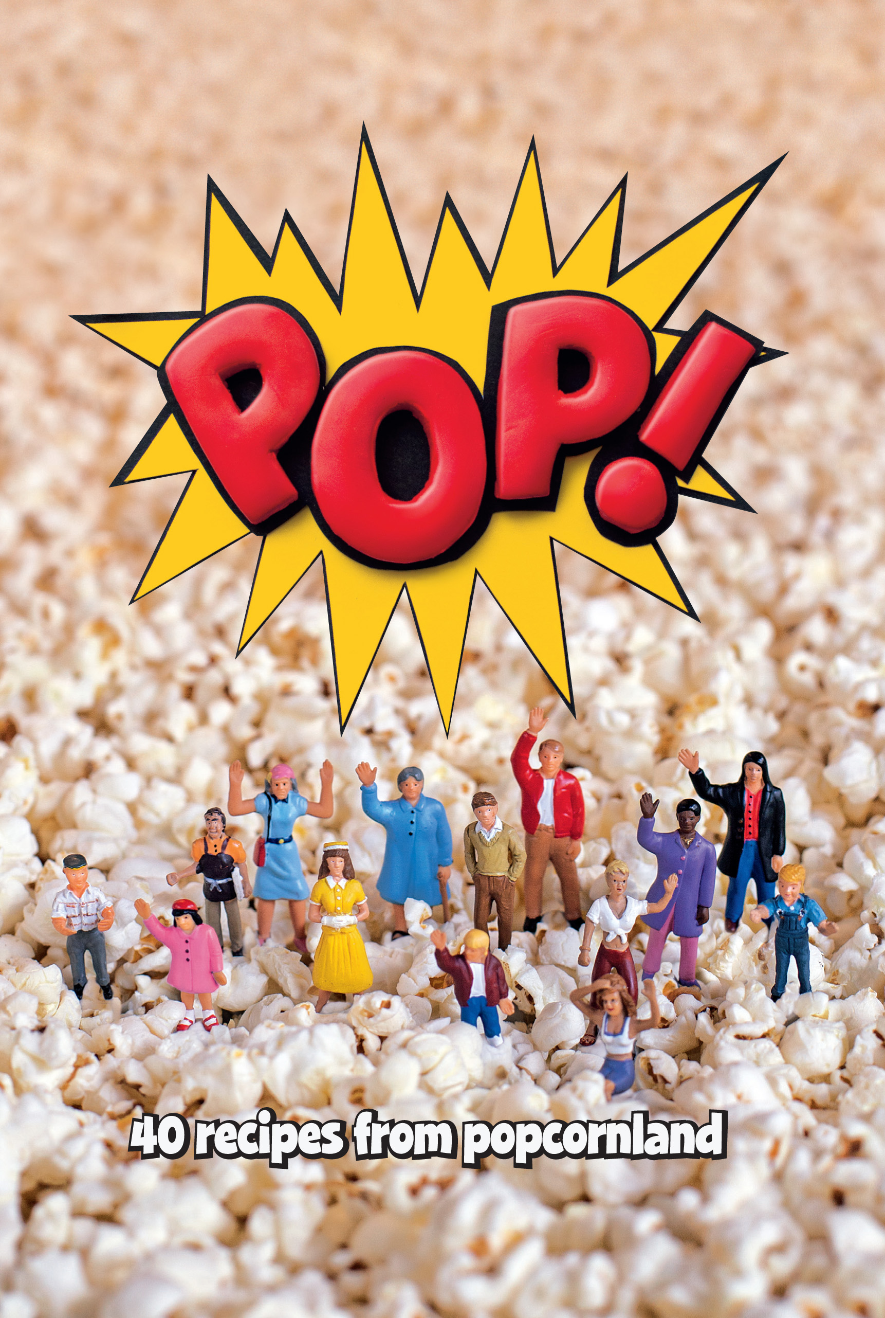 Pop! 40 Recipes from Popcornland